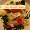 Creamy Cod over Sautéed Greens