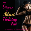 Fitness Friday – 7 Moves to Blast Holiday Fat