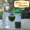 What to Expect During a Cleanse.  Starting Week 2 Feeling Strong!