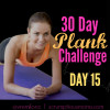 30 Day Plank Challenge Day 15 – Crank up the Heat!