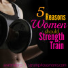 5 Reasons women should strength train square title image