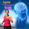Exercise for a Stronger Brain