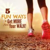 Fitness Friday – 5 Fun Ways to Get More From Your Walk